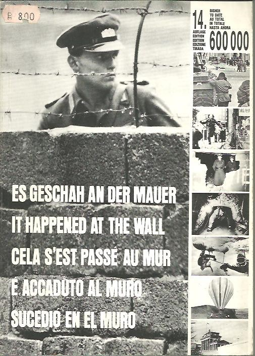 ES GESCHAH AN DER MAUER. IT HAPPENED AT HE WALL. CELA S'EST PASSE AU MUR. SUCEDIO EN EL MURO. E ACCADUTO AL MURO.